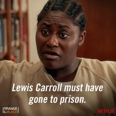 Duh... Have you read Alice's Adventures in Wonderland? #OITNB