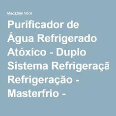 Purificador de Água Refrigerado Atóxico - Duplo Sistema Refrigeração - Masterfrio - Magazine Lucasresendecruz
