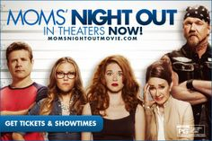 "Get tickets to ""Moms' Night Out"" in theaters now!"