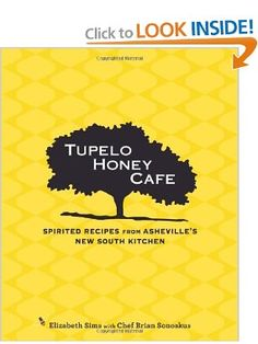 Tupelo Honey Cafe: Spirited Recipes from Ashevilles New South Kitchen