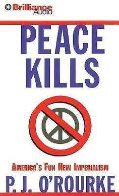 Peace Kills : America's Fun New Imperialism: P. J. O'Rourke: 2006 CD Audio Book