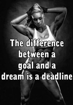 The Difference Between A Goal And A Dream Is A Deadline