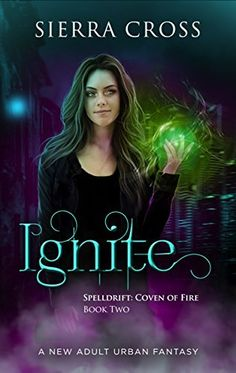 Ignite: A New Adult Urban Fantasy (Spelldrift: Coven of Fire Book 2) by Sierra Cross, http://www.amazon.com/dp/B071JQ42H4/ref=cm_sw_r_pi_dp_0-btzbT2R64Q1
