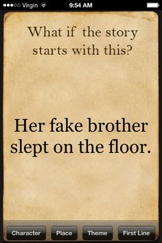 What if the story starts with this? Her fake brother slept on the floor.