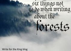 Six Things Not To Do When Writing About Forests - Write For The King Blog #writingtips