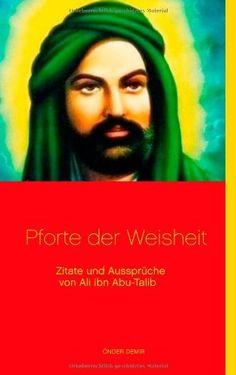Pforte der Weisheit: Zitate und Aussprüche von Ali ibn Abu-Talib von Önder Demir, http://www.amazon.de/dp/3732297659/ref=cm_sw_r_pi_dp_PwxXtb16EV1GQ