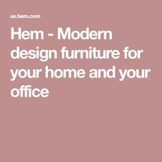 Hem - Modern design furniture for your home and your office