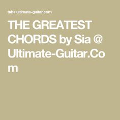 THE GREATEST CHORDS by Sia @ Ultimate-Guitar.Com