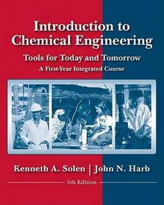 Introduction to chemical engineering : tools for today and tomorrow / Keneth A. Solen, John N. Harb