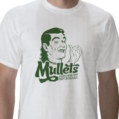 Mullets ~ Business in the front, party in the back $20.20 T-Shirt #80s #mullets