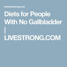 Diets for People With No Gallbladder | LIVESTRONG.COM