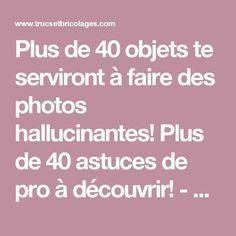 Plus de 40 objets te serviront à faire des photos hallucinantes! Plus de 40 astuces de pro à découvrir! - Trucs et Bricolages