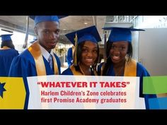 """Whatever It Takes""  The entire senior class of Harlem Children's Zone (HCZ) Promise Academy graduated and will be attending college this fall. This would be no small feat at the most exclusive of prep schools and is truly an achievement for a charter school with students picked by lottery. The HCZ class of 2012, most of whom started school at HCZ in the sixth grade, is the first class the organization has nurtured all the way through high school."