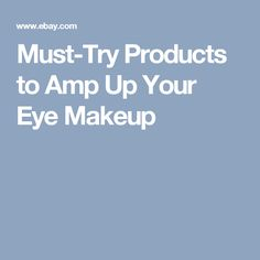 Must-Try Products to Amp Up Your Eye Makeup