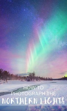 How to Photograph the Northern Lights by The Wandering Lens www.thewanderinglens.com