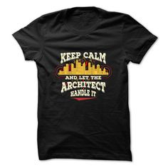 Architect Shirt Keep Calm And Let The Architect Handle It T-Shirts, Hoodies. SHOPPING NOW ==► https://www.sunfrog.com/Jobs/Architect-T-Shirt--Keep-Calm-And-Let-The-Architect-Handle-It.html?41382
