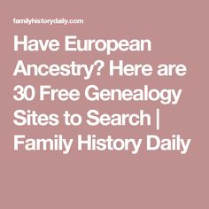 Have European Ancestry? Here are 30 Free Genealogy Sites to Search Have European Ancestry? Here are 30 Free Genealogy Sites to Search Ancestry Free, Free Genealogy Sites, Genealogy Search, Family Genealogy, Genealogy Forms, Free Genealogy Records, Genealogy Humor, Genealogy Chart, Family Tree Research
