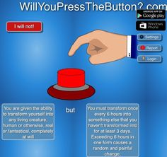 Will You Press The Button - huh... interesting<--Maybe, I have to think on this one