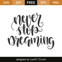 *** FREE SVG CUT FILE for Cricut, Silhouette and more *** Never stop dreaming