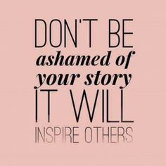 Don't Ever Be Ashamed of Your Story - http://lancelearning.biz/dont-ever-ashamed-story/