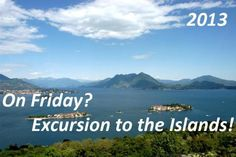 Visiting the Borromeo Islands at Lake Maggiore – 2013... On Fridays you can discover the wonders of Lake Maggiore: the Borromeo Islands!