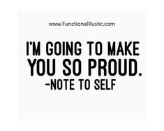 I'm going to make you so proud - Note to self. www.FunctionalRustic.com #quote #quoteoftheday #motivation #inspiration #diy #functionalrustic #homestead #rustic #pallet #pallets #rustic #handmade #craft #tutorial #michigan #puremichigan #storage #repurpose #recycle #decor #country # #barn #strongwoman #inspational #quotations #success #goals #inspirationalquotes #quotations #strongwomenquotes #smallbusiness #smallbusinessowner #puremichigan #recovery #sober
