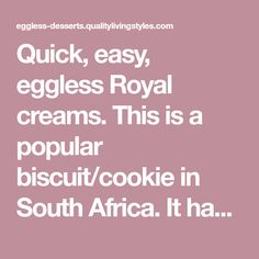 Egg-less, Quick, Easy, Delicious Royal Creams, Popular South African Biscuit/Cookie Biscuit Cookies, Biscuit Recipe, Cowboy Cookie Recipe, Motivational Videos For Success, Butter Cookies Recipe, Melt In Your Mouth, Cookie Recipes, South Africa, Biscuits
