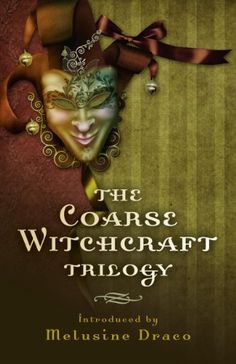 The Coarse Witchcraft Trilogy by Melusine Draco http://www.amazon.com/dp/B00G2R57O4/ref=cm_sw_r_pi_dp_WMa0wb1VJCVY5