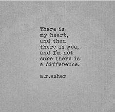 there is no difference, you are my heart and my everything