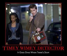 Timey-Wimey Detector. You know when you read this and you heard it exactly how the doctor said in your mind. You know it too so don't. Nothing to be ashamed of we all do it