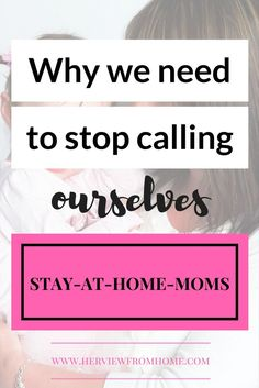 Why we need to stop labeling ourselves as Stay At Home Moms. Feminism views on motherhood. SAHM labels.