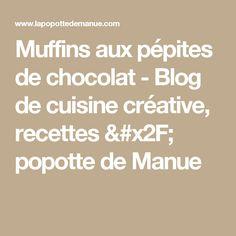 Muffins aux pépites de chocolat - Blog de cuisine créative, recettes / popotte de Manue