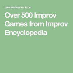 Over 500 Improv Games from Improv Encyclopedia