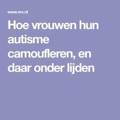Hoe vrouwen hun autisme camoufleren, en daar onder lijden Executive Functioning, Work Inspiration, Special Needs, Asd, Burns, Coaching, Mindfulness, Positivity, Education