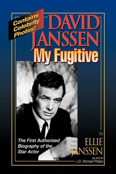 DAVID JANSSEN 0 MY FUGITIVE This touching Memoir by the Hollywood icon's frist wife, ELLIE JANSSEN and his close friend, MICHAEL PHELPS is now available in Fourth Edition (Updated), Softcover at: http://www.MichaelPhelpsNovels.com  and all Internet Booksellers.