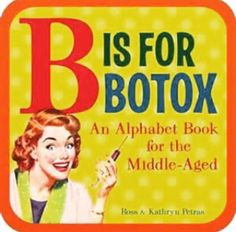 B Is for Botox: An Alphabet Book for the Middle-aged. Title : B Is for Botox: An Alphabet Book for the Middle-aged. Board book The item is fairly worn but still readable. Botox Fillers, Dermal Fillers, The Middle, Muscle Disorders, Botox Injections, Cosmetic Treatments, Alphabet Book, In Cosmetics, Rhinoplasty