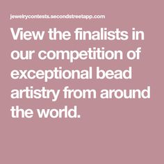 View the finalists in our competition of exceptional bead artistry from around the world. Wire Weaving, Glass Beads, Competition, Jewelry, Jewlery, Jewerly, Schmuck, Jewels, Jewelery