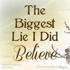 The Biggest Lie I Did Believe - Jolene Underwood #write31days #amwriting #31daystobelieve