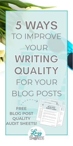 It feels like everyone is blogging these days, but that doesn't mean everyone is a good writer! Writing quality can really set you apart from other bloggers. Learn five easy ways that you can start improving the writing quality of your blog posts today. Plus, now you can download my free Ultimate Blog Post Quality Audit sheets to optimize your blog posts and WOW your readers.