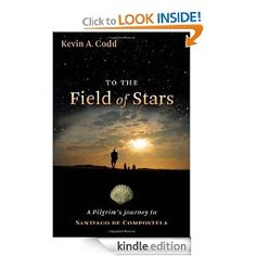 To the Field of Stars: A Pilgrim's Journey to Santiago de Compostela by Fr. Kevin A. Codd - One of the three books about the Camino de Santiago de Compostela from the Catholic point of view that I have read