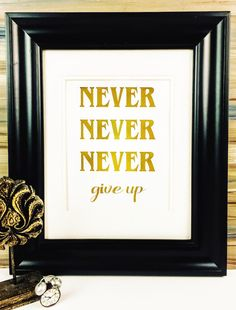 Pin now look later. Never give up inspirational and motivational gold foil print. not only is this beautiful gold but you can have your choice in foil color. Gold poster ready for your wall. https://www.etsy.com/listing/398041363/never-give-up-gold-foil-print-word-art