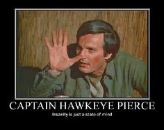 Captain Hawkeye Pierce- One of the greatest actors ever, he is sincere, funny and genuinely a good guy.