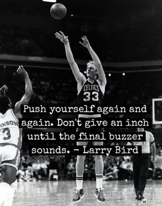 Push yourself again and again. Don't give an inch until the final buzzer sounds… Basketball Is Life, Basketball Quotes, Insanity Workout Diet, Boston Sports, Magic Johnson, Thanks For The Memories, Larry Bird, Sport Quotes, Boston Celtics