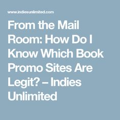 From the Mail Room: How Do I Know Which Book Promo Sites Are Legit? – Indies Unlimited