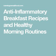 Anti-Inflammatory Breakfast Recipes and Healthy Morning Routines
