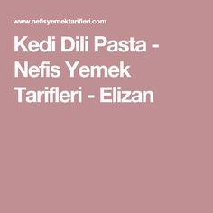 Kedi Dili Pasta - Nefis Yemek Tarifleri - Elizan