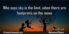 Who says sky is the limit when there are footprints on the moon Quote Meaning No explanation or meaning available. Be the first to write the meaning of this quote by commenting below. Write explanation in three sentences to get it featured here. Main Topic: Motivational Quotes  Related Topics:...  http://www.braintrainingtools.org/skills/who-says-sky-is-the-limit-when-there-are-footprints-on-the-moon/