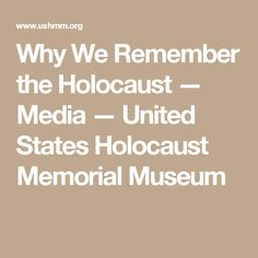 Why We Remember the Holocaust — Media — United States Holocaust Memorial Museum