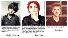I love Billie and Gerard<3  and I have no words for Bieber he's just pathetic, he is more than just pathetic. << I agree to this<<<< fuck you too justin