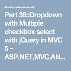 Part 38::Dropdown with Multiple checkbox select with jQuery in MVC 5 ~ ASP.NET,MVC,ANGULARJS,WEB API,SSRS,WCF,C#,JQUERY TUTORIALS